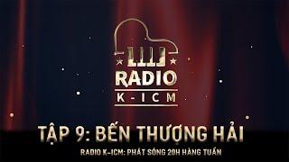RADIO K ICM | BẾN THƯỢNG HẢI | Tập 9