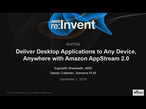 AWS re:Invent 2016: Deliver Desktop Applications to Any Device, Anywhere with AppStream 2.0 (BAP204)