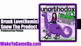 Snow Tha Product - Drunk Love Remix  (Unorthodox .5 Mixtape)