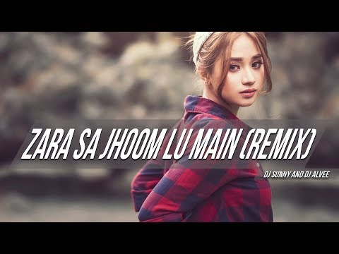 Zara Sa Jhoom Lu Main (Remix) - DJ Sunny And DJ Alvee