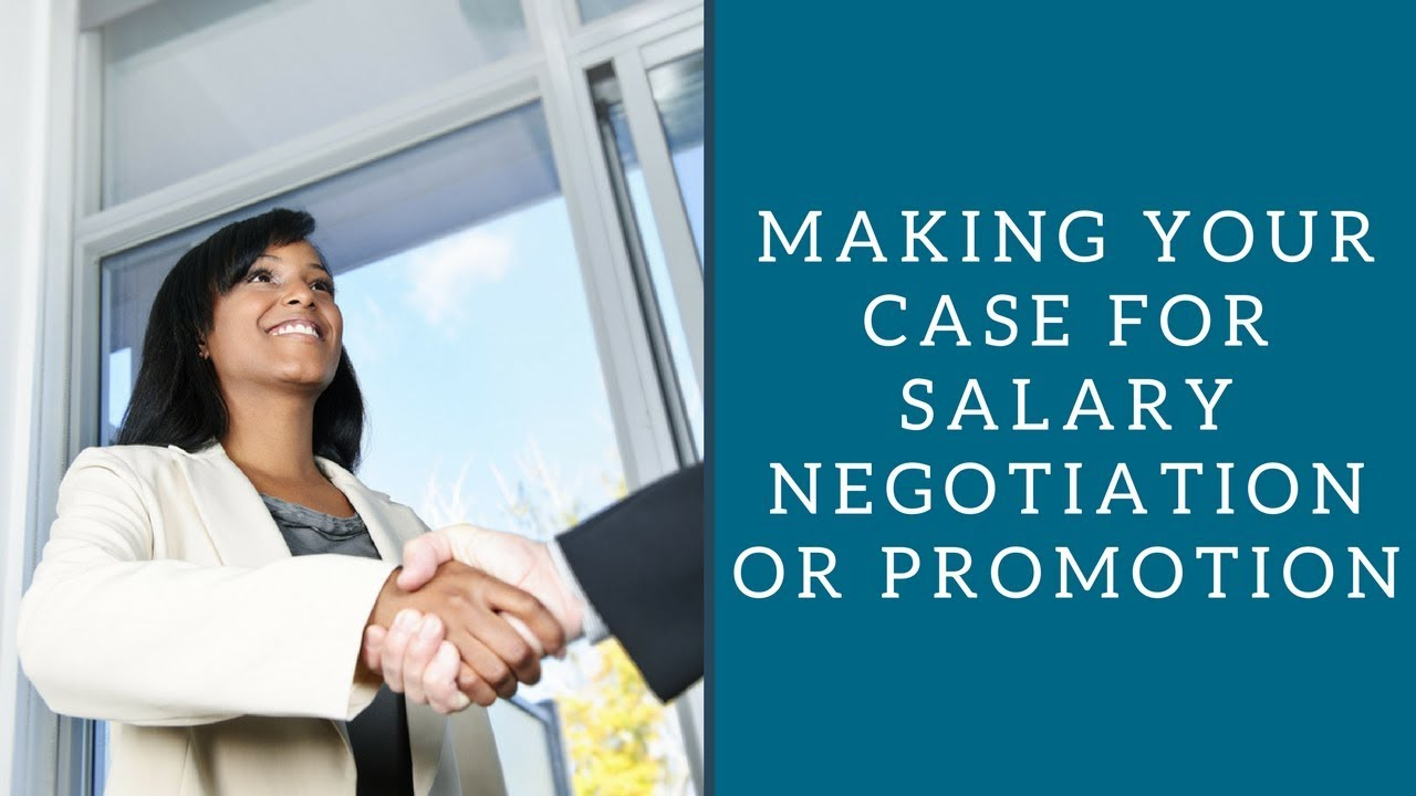 making your case for salary negotiation or promotion making your case for salary negotiation or promotion
