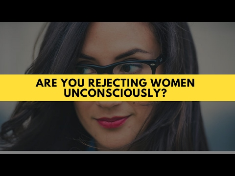 Are You Rejecting Women Without Realizing It?