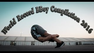 World Record BBoy Compilation 2016