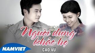 Phim Ca Nhạc Người Dưng Khác Họ - Cao Vũ (Phim Ca Nhạc 4K)