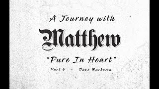 Journey with Matthew Part 5  - Pure in Heart