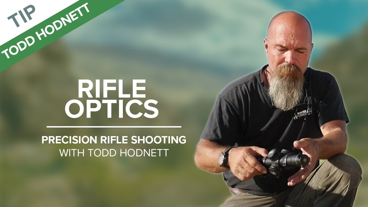 Rifle Optics   Precision Rifle Shooting with Todd Hodnett