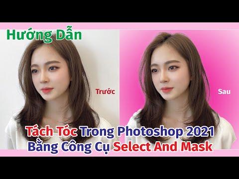 Hướng Dẫn Cách Tách Tóc Tơ Trong Photoshop 2021 Bằng Công Cụ Select And Mask | Photoshop Tutorial
