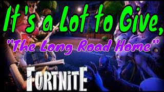 It's a Lot to Give, The Long Road Home, Fortnite STW