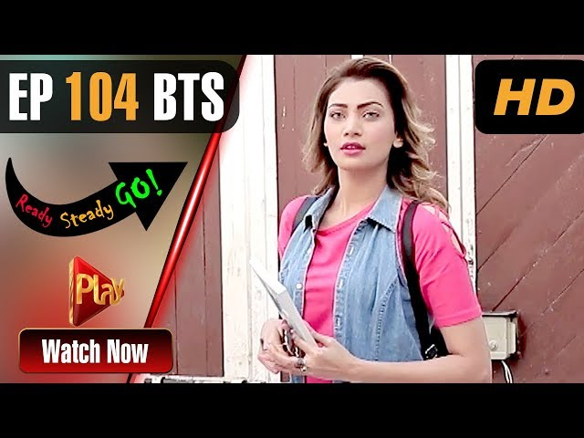 Ready Steady Go - Episode 104 BTS | Play Tv Dramas | Parveen Akbar, Shafqat Khan | Pakistani Drama