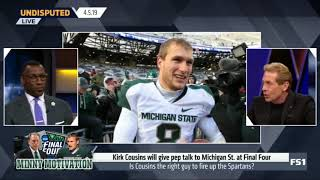 Undisputed  BREAKING NEWSKirk Cousins will give pep talk to Michigan St  at Final Four