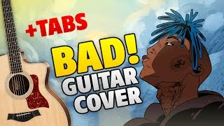 XXXTENTACION – BAD! (fingerstyle guitar cover with tabs)