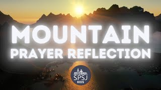 Mountain Prayer Reflection - SPSJ Kids