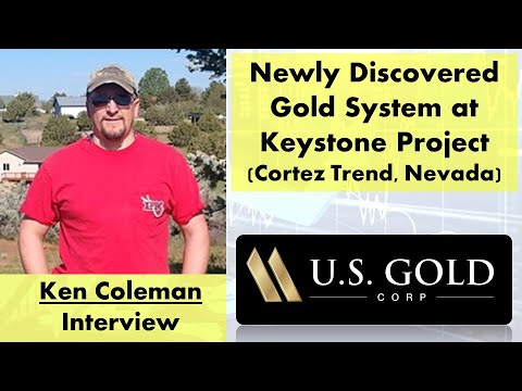 Ken Coleman on U.S. Gold Corp.'s Newly Discovered Gold System at Keystone (Cortez Trend, Nevada)