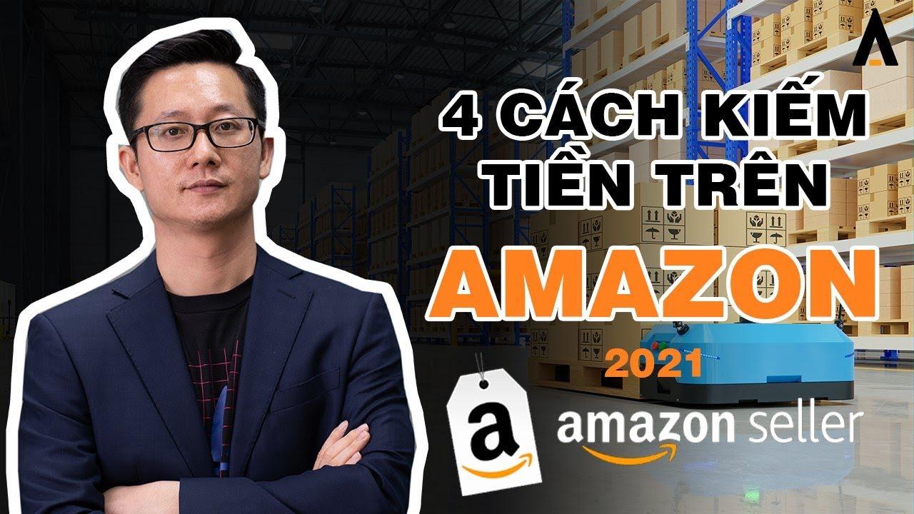 4 CÁCH THỨC KIẾM TIỀN TRÊN AMAZON KHÔNG NÊN BỎ QUA 2020 -TỔNG QUAN KIẾM TIỀN TRÊN AMAZON