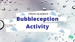 Bubbleception Activity - STEMY Academy