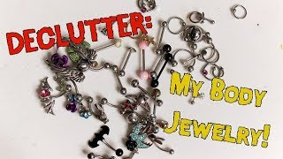 DECLUTTER MY BODY JEWELRY COLLECTION!