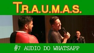 T.R.A.U.M.A.S #07 - AUDIO DO WHATSAPP (Maceio, AL)