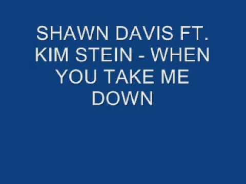 SHAWN DAVIS FT. KIM STEIN - WHEN YOU TAKE ME DOWN