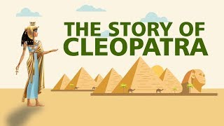The Story of Cleopatra Ancient History