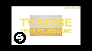 TV Noise - Think (ft. Jessame) (Official Audio)