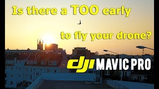 Is there a TOO early to fly your DJI Mavic Pro? #OneWeek