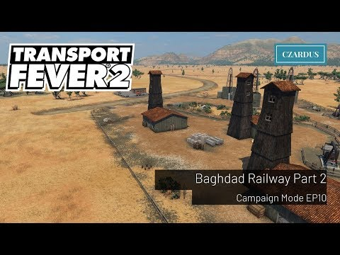 Baghdad Railway Part 2 - Transport Fever 2 Campaign EP10
