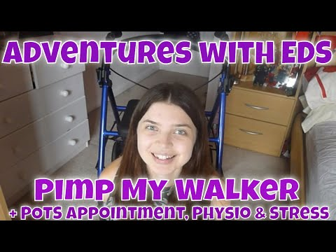 Adventures with EDS : Pimp my Walker, POTS appointment, new physio plus unwelcome stress