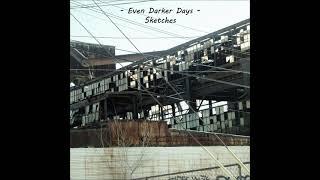 Even Darker Days - Sketches (Ambient Techno, Dark Ambient, Downtempo, IDM, Industrial, Illbient)