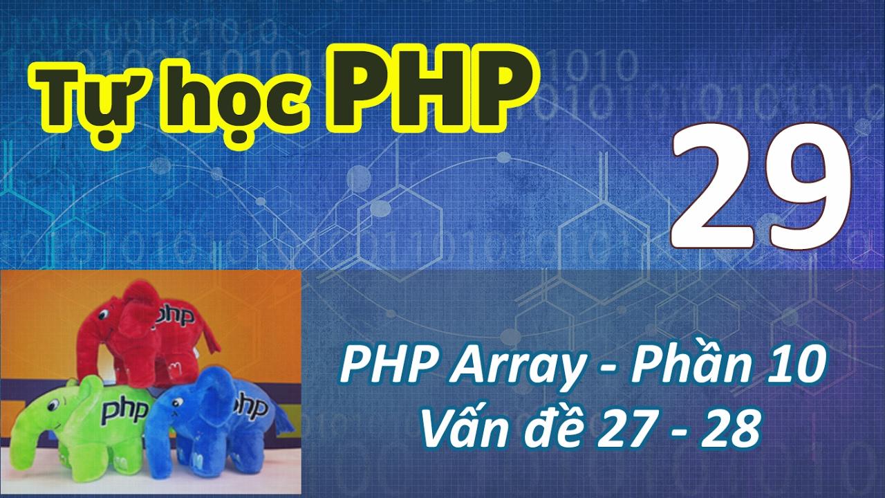 Tự học PHP - 29 PHP Array - 10 Vấn đề 27 - 28