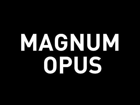 My Magnum Opus