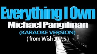 EVERYTHING I OWN - Michael Pangilinan (KARAOKE VERSION)