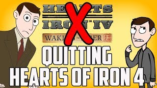 QUITTING HEARTS OF IRON 4?