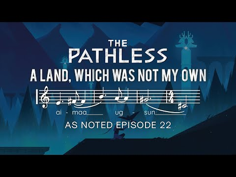 THE PATHLESS - A land, which was not my Own - As Noted
