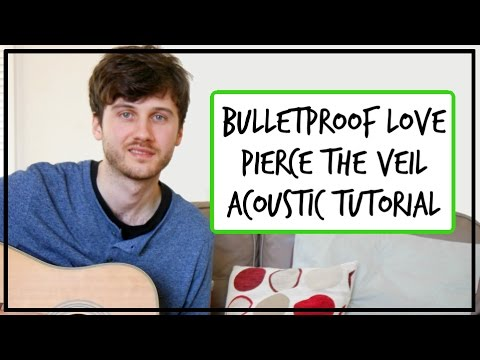 Pierce The Veil Bulletproof Love Acoustic Guitar Tutorial Easy