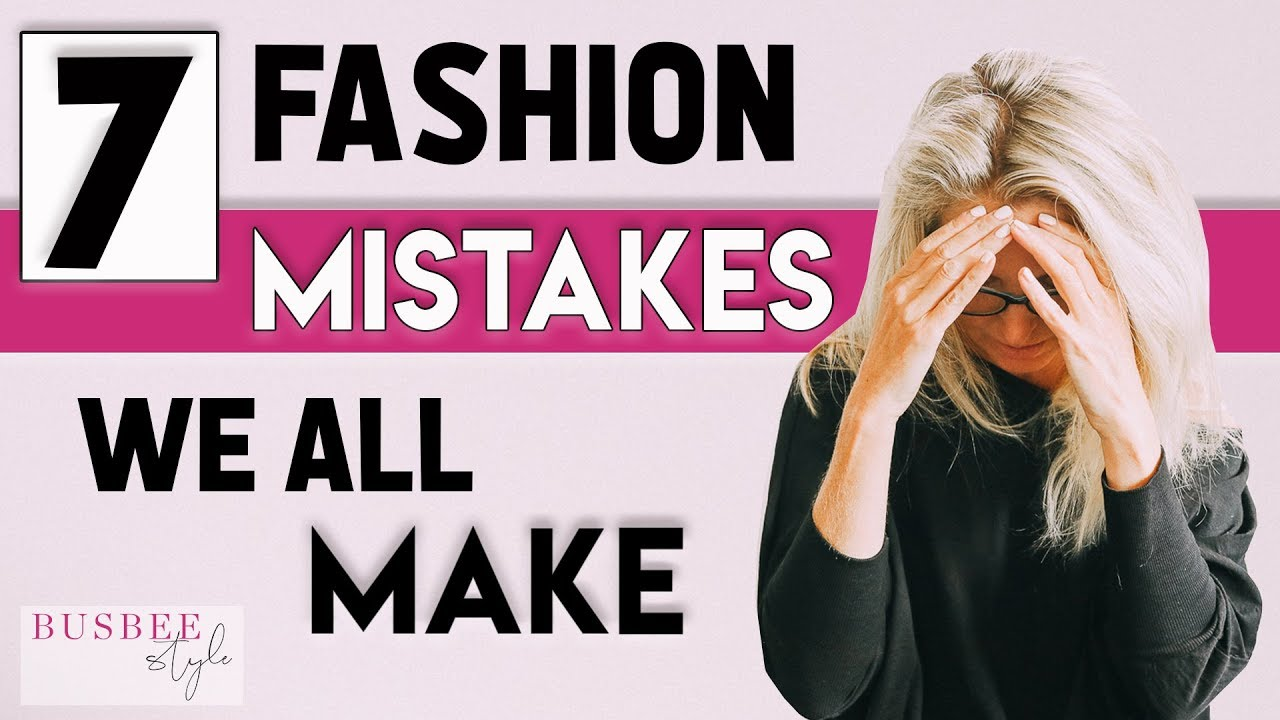 7Fashion Mistakes WeAll Make