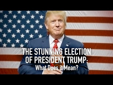 The Stunning Election of President Trump: What Does it Mean?