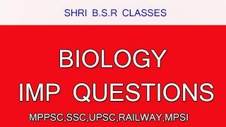 BIOLOGY जीव विज्ञान IMPORTANT QUESTIONS FOR MPPSC , MPSI ,UPSC,SSC,RAILWAY