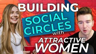 How To Quickly Build Social Circles In College With Attractive Women Even When You Don't Know Anyone