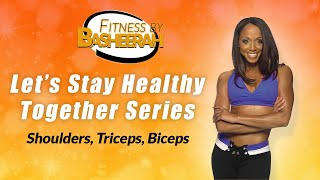 Shoulders, Biceps and Triceps Burn: Let's Stay Healthy Together Series