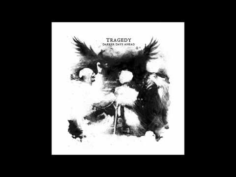 Tragedy - Darker Days Ahead