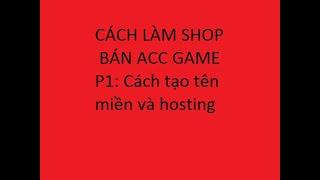 Cách làm website bán acc game- P1 tạo tên miền cho web và tạo hosting