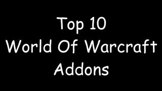 Repeat youtube video TOP 10 World of Warcraft Addons!! MUST HAVE ADDONS!! Best Addons!!