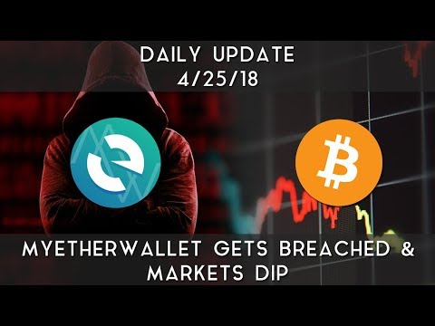 Daily Update (4/25/2018) | MyEtherWallet experiences a breach & markets dip