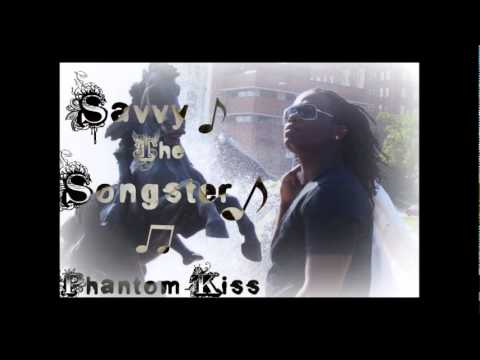 Savvy The Songster- Phantom Kiss Debut