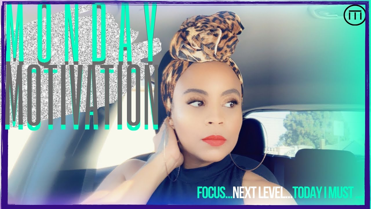 #MONDAYMOTIVATION | FOCUS...NEXT LEVEL...TODAY I MUST!!!