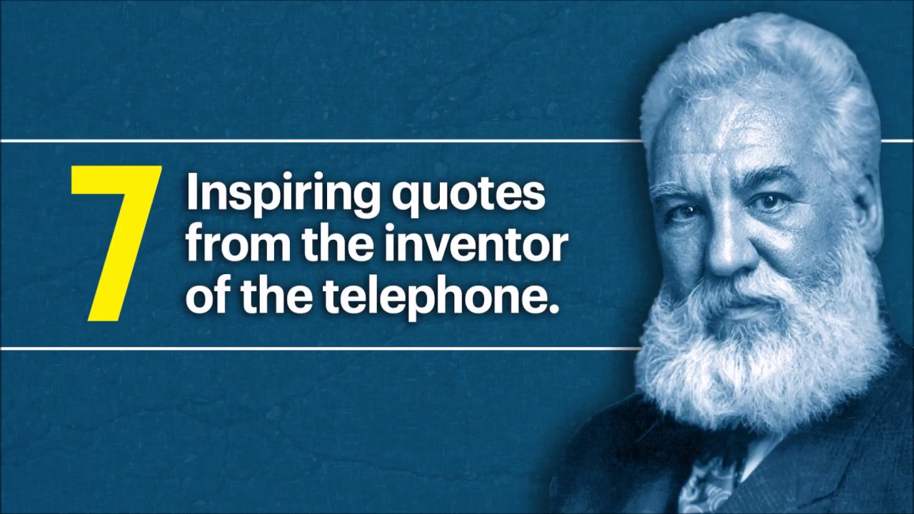 Top 7 Quotes of Alexander Graham Bell - The Inventor of Telephone
