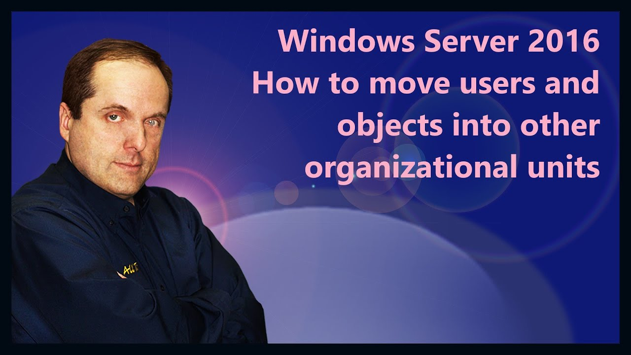 Windows Server 2016 How to move users and objects into other organizational  units