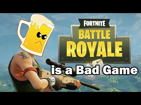 WHY FORTNITE BATTLE ROYALE IS A BAD GAME