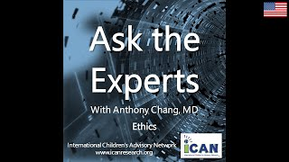 iCAN Presents Ask the Experts with Dr. Anthony Chang on Ethics