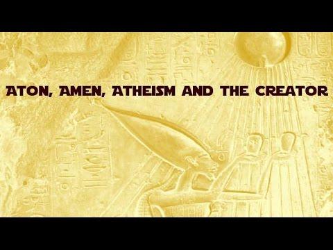 Aton, Amen, Atheism and the Creator